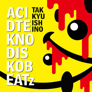 Takkyuishino_acidteknodiskobeatz